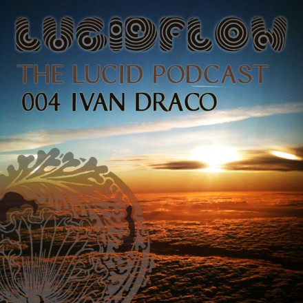 The Lucid Podcast : 004 – Ivan Draco