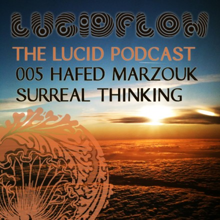 The Lucid Podcast : 005 – Hafed Marzouk – Surreal Thinking