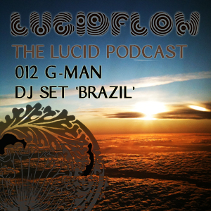 The Lucid Podcast: 012 – G-Man – DJ set 'Brazil'