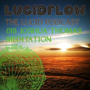The Lucid Podcast: 018 – Joshua Thomas 'Meditation'