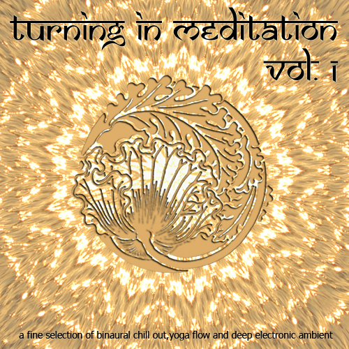 Turning in Meditation, Vol.1 – A Fine Selection of Binaural Chill Out, Yoga Flow and Deep Electronic Ambient