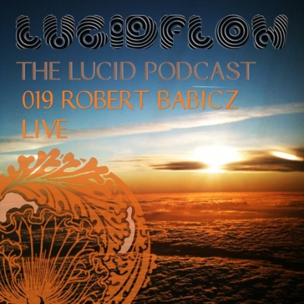 The Lucid Podcast: 019 – Robert Babicz 'LIVE'