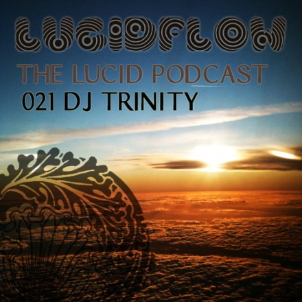 The Lucid Podcast: 021 – DJ Trinity
