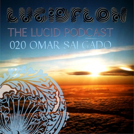 The Lucid Podcast: 020 – Omar Salgado