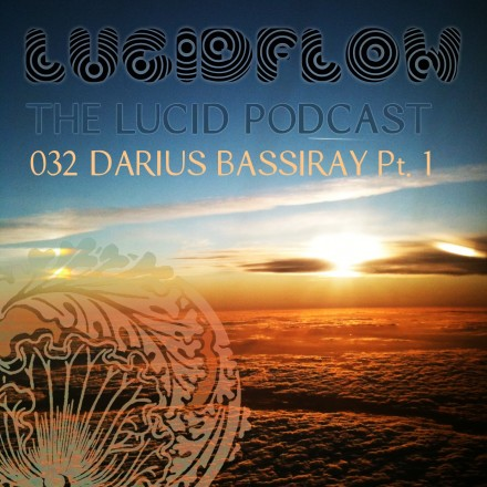 The Lucid Podcast: 032 – Darius Bassiray – Part 1