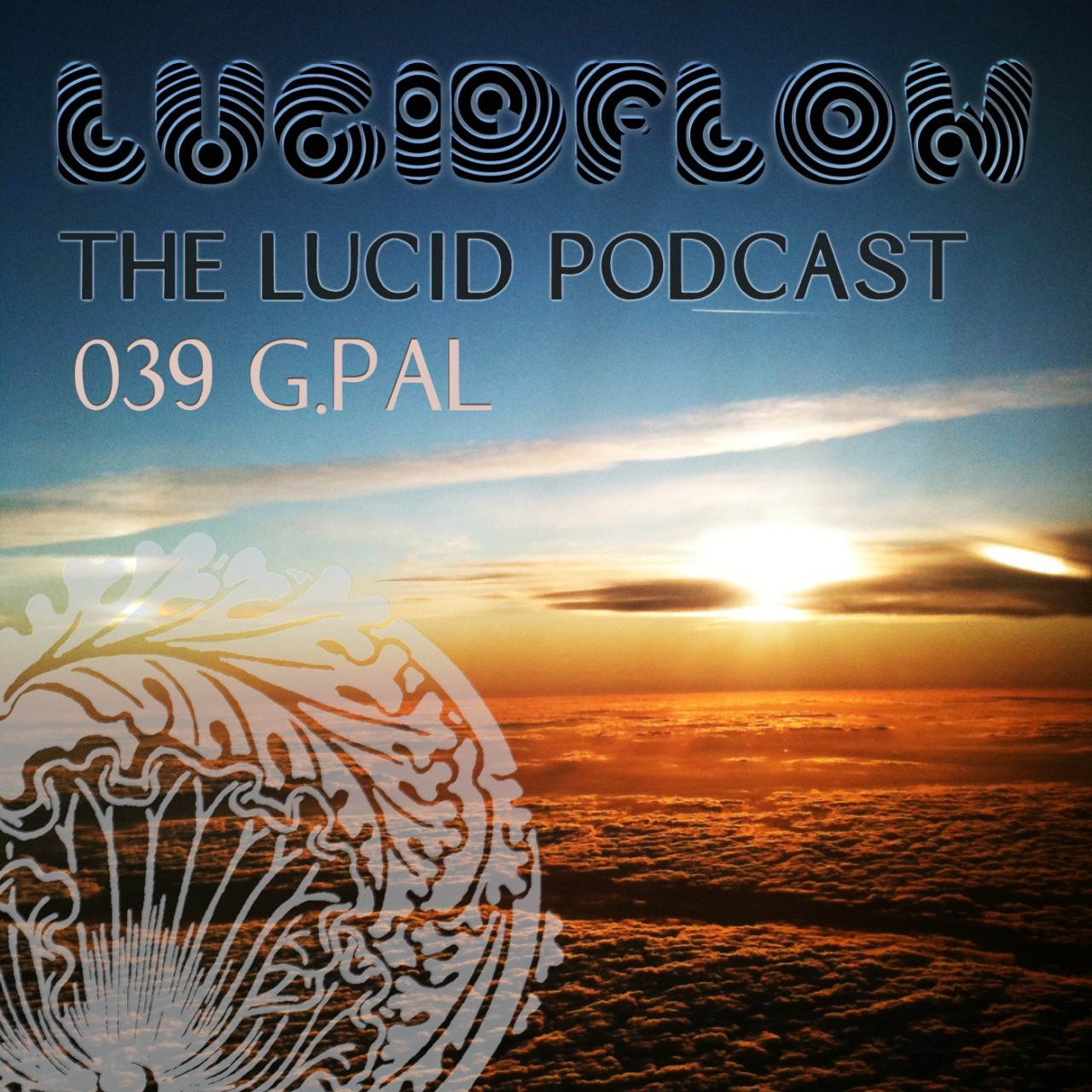The Lucid Podcast: 039 G.Pal