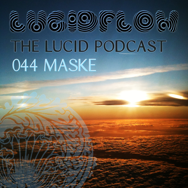 The Lucid Podcast: 044 MASKE