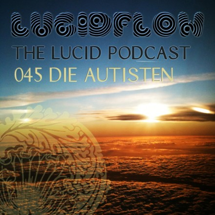 The Lucid Podcast: 045 Die Autisten