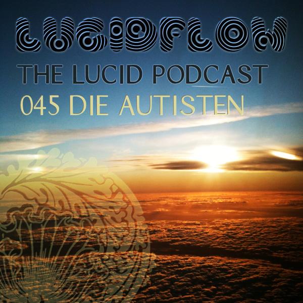 The Lucid Podcast: 045 Die Autisten