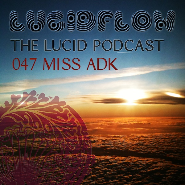The Lucid Podcast: 047 Miss Adk