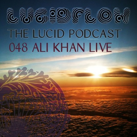 The Lucid Podcast: 048 Ali Khan Live