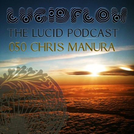 The Lucid Podcast: 050 Chris Manura