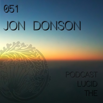 The Lucid Podcast: 051 Jon Donson