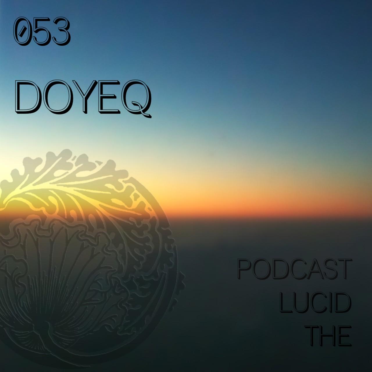 The Lucid Podcast: 053 DOYEQ