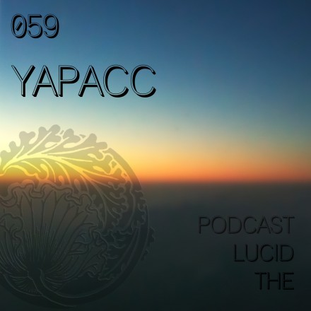 The Lucid Podcast 059 Yapacc Live