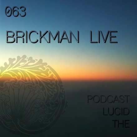 The Lucid Podcast 063 Brickman Live