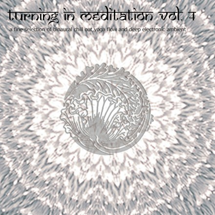 Ambient, Turning in Vol.4 – A Fine Selection of Binaural Chill Out, Yoga Flow and Deep Electronic Ambient
