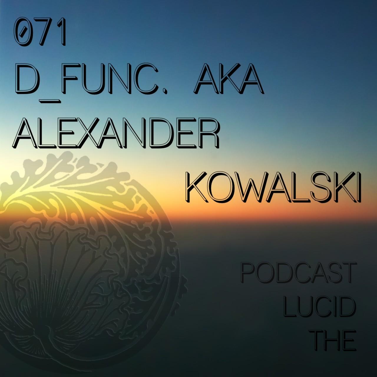 The Lucid Podcast 071 d_func. aka Alexander Kowalski