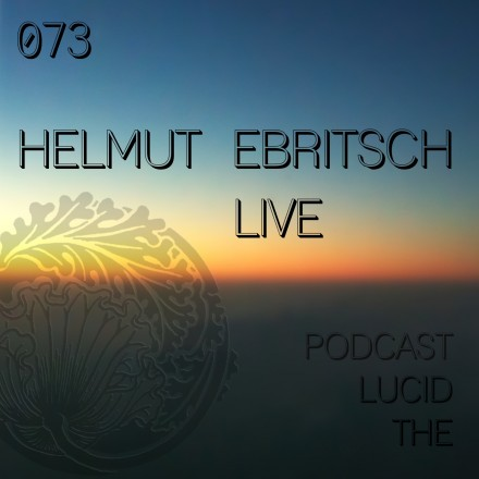 The Lucid Podcast 073 Helmut Ebritsch LIVE