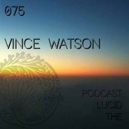 The Lucid Podcast 075 Vince Watson