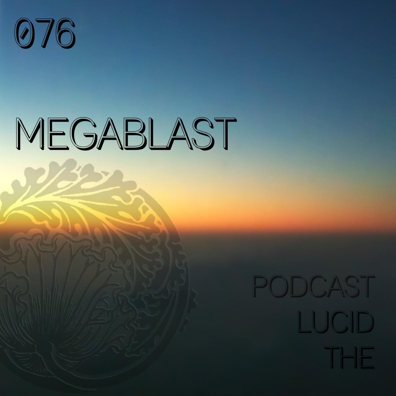 The Lucid Podcast 076 Megablast