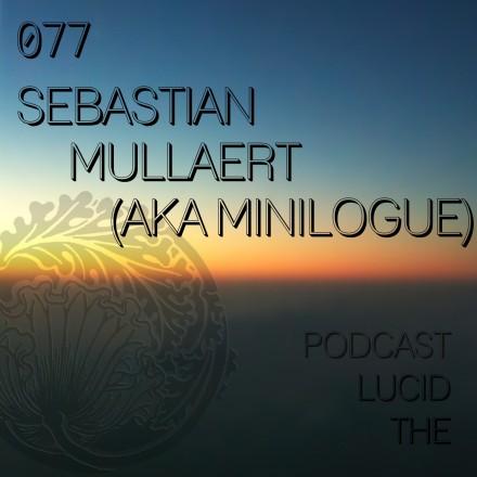 The Lucid Podcast 077 Sebastian Mullaert (aka Minilogue)