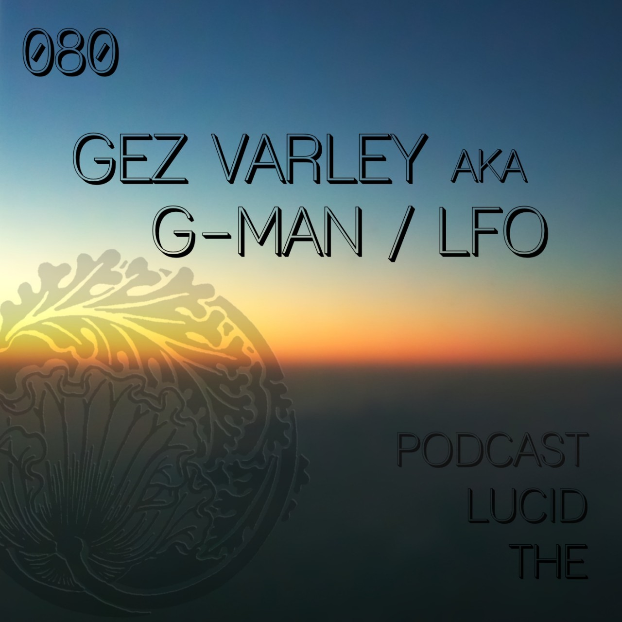 The Lucid Podcast 080 Gez Varley aka G-Man / LFO