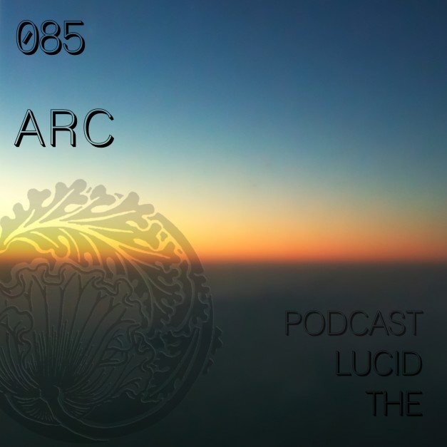 The Lucid Podcast 085 ARC