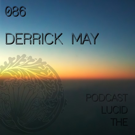 The Lucid Podcast 086 Derrick May