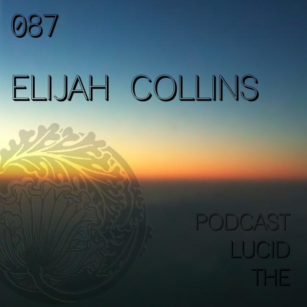The Lucid Podcast 087 Elijah Collins