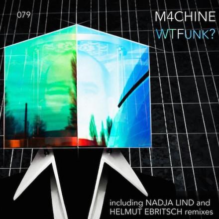 LF079 M4CHINE – WTFunk? (incl. H. Ebritsch & Nadja Lind rmxs)