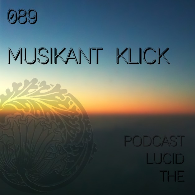 The Lucid Podcast 089 Musikant Klick