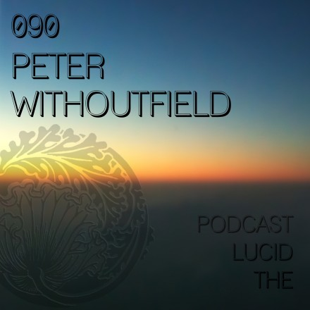 The Lucid Podcast 090 Peter Withoutfield