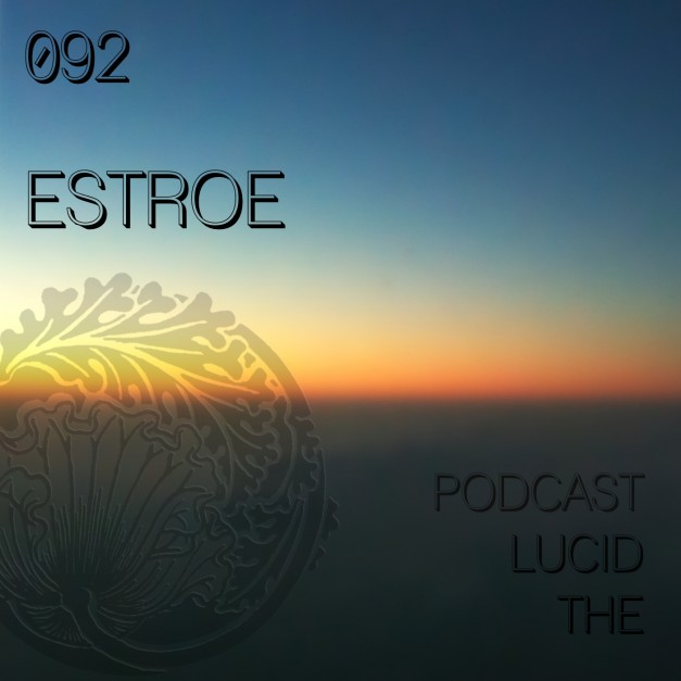 The Lucid Podcast 092 Estroe