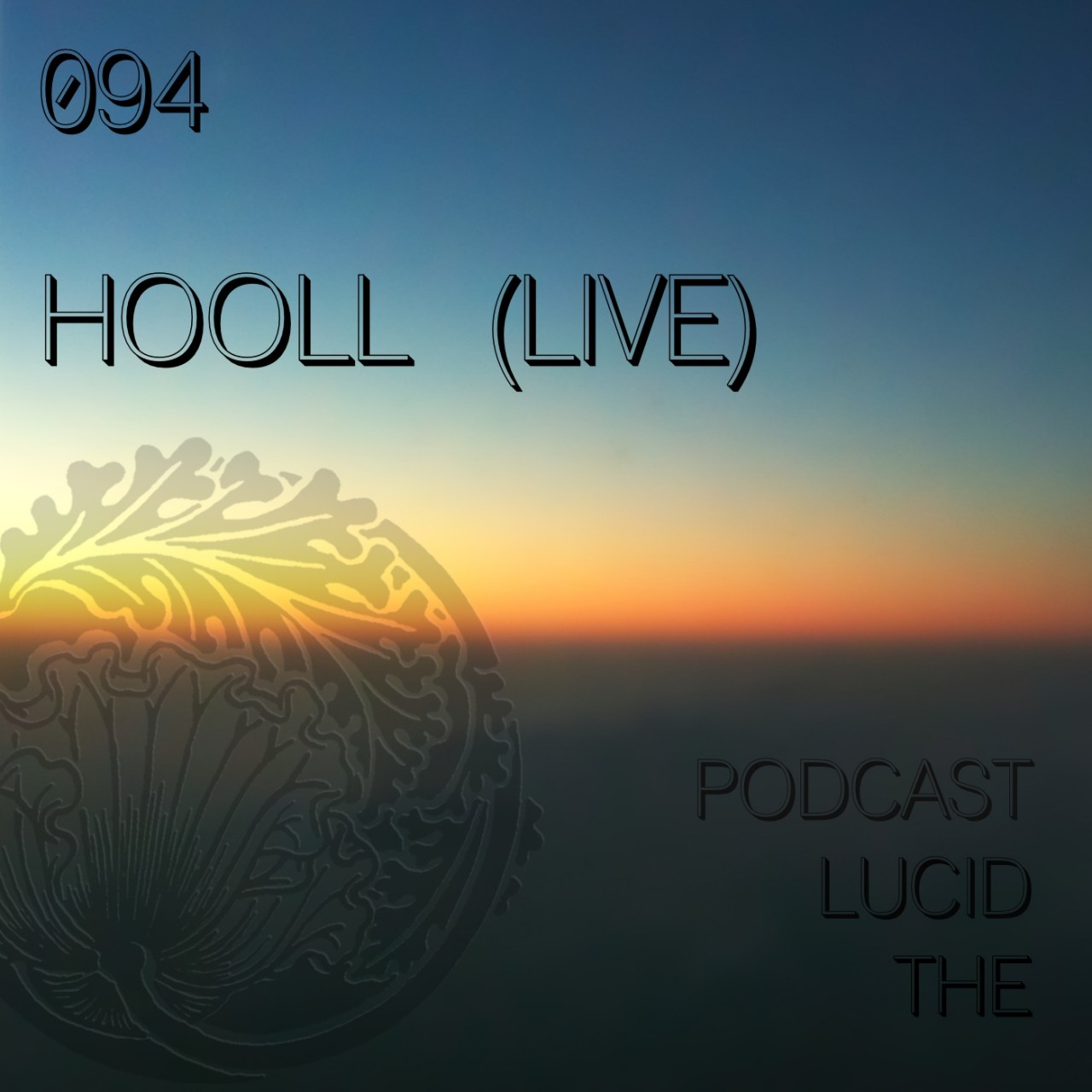 The Lucid Podcast 094 Hooll (live)