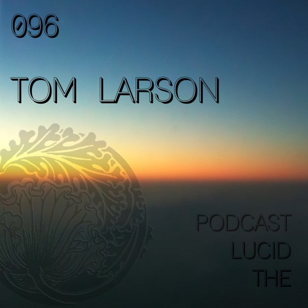 The Lucid Podcast 096 Tom Larson