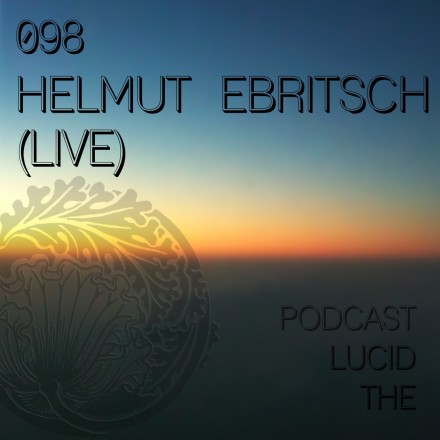 The Lucid Podcast 098 Helmut Ebritsch live