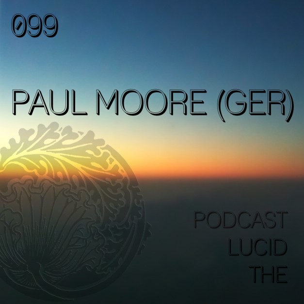 The Lucid Podcast 099 Paul Moore (GER)