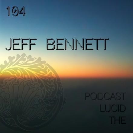 The Lucid Podcast 104 Jeff Bennett