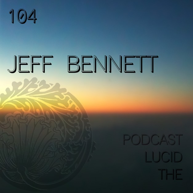 The Lucid Podcast 104 Jeff Bennett