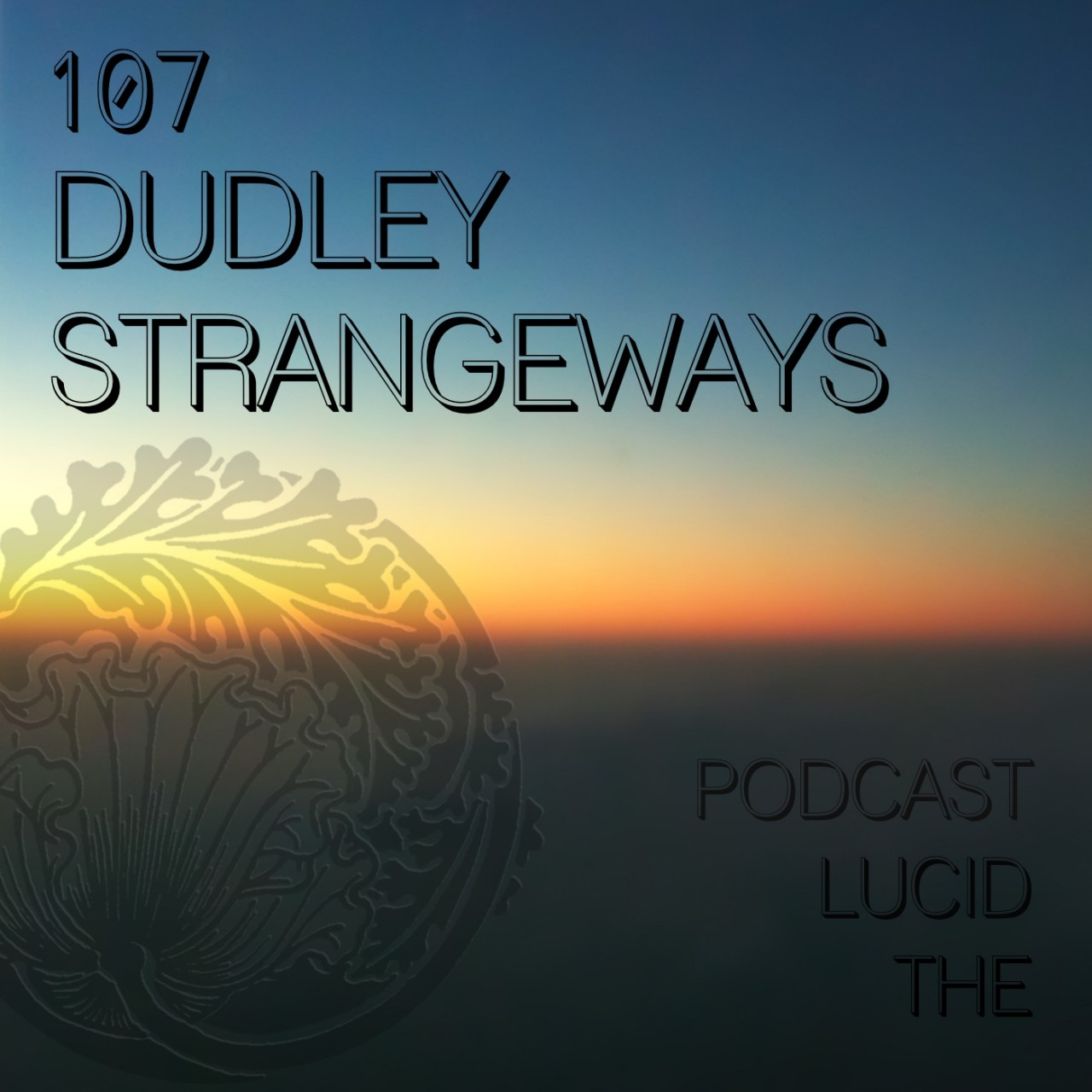 The Lucid Podcast 107 Dudley Strangeways