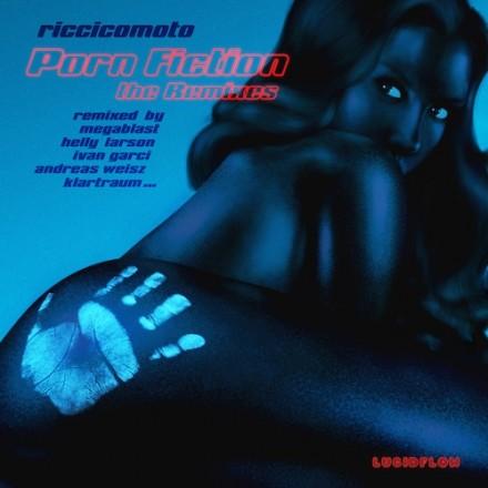 Riccicomoto – Porn Fiction The Remixes (Megablast, Ivan Garci, Klartraum…)