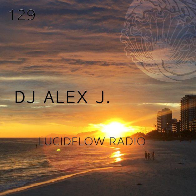 Lucidflow Radio 129: DJ Alex J.