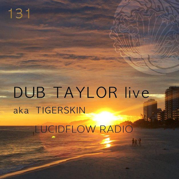 Lucidflow Radio 131: Dub Taylor LIVE (aka Tigerskin)