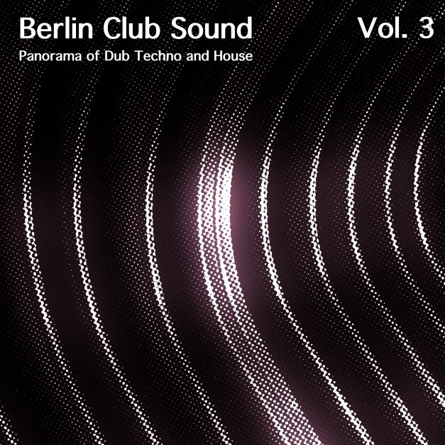Berlin Club Sound, Vol. 3 – PANORAMA OF DUB TECHNO AND HOUSE