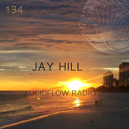 Lucidflow Radio 134: Jay Hill