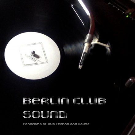 BERLIN CLUB SOUND – Panorama of Dub Techno and House