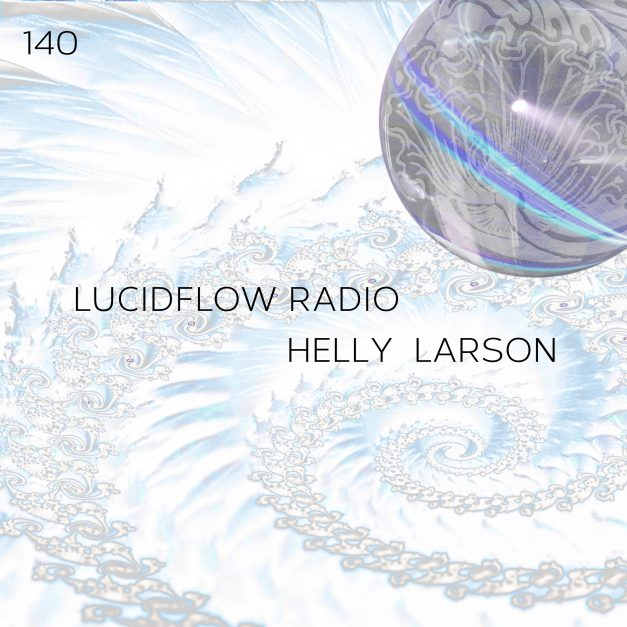 Lucidflow Radio 140: Helly Larson