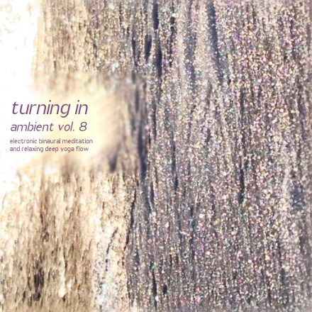 Exclusively available on Bandcamp first: Turning In, Vol. 8 (binaural energy reset)