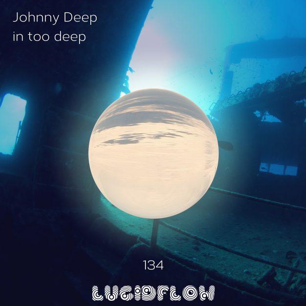 LF134: Johnny Deep – in too deep EP (12.6.)